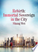 Rebirth  Immortal Sovereign in the City