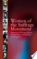 Women of the Suffrage Movement  Memoirs   Biographies of the Most Influential Suffragettes