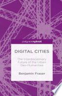 Digital Cities  The Interdisciplinary Future of the Urban Geo Humanities