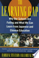 """""""Learning Gap: Why Our Schools Are Failing And What We Can Learn From Japanese And Chinese Educ"""" by Harold Stevenson, James W. Stigler"""