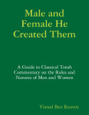 Male and Female He Created Them  A Guide to Classical Torah Commentary on the Roles and Natures of Men and Women