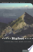 """Where Bigfoot Walks: Crossing the Dark Divide"" by Robert Michael Pyle"