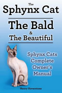 Sphynx Cats  Sphynx Cat Owners Manual  Sphynx Cats Care  Personality  Grooming  Health and Feeding All Included  The Bald   The Beautiful