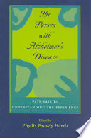 The Person with Alzheimer's Disease, Pathways to Understanding the Experience by Phyllis Braudy Harris PDF