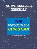 THE UNTOUCHABLE CHRISTIAN