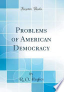 Problems of American Democracy (Classic Reprint)