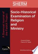 Socio Historical Examination of Religion and Ministry  Volume 1  Issue 1