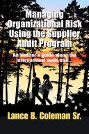 Managing Organizational Risk Using the Supplier Audit Program [Pdf/ePub] eBook
