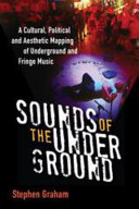 Sounds of the underground: a cultural, political, and aesthetic mapping of underground and fringe music