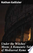 Under the Witches  Moon  A Romantic Tale of Mediaeval Rome