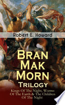 Read Online Bran Mak Morn - Trilogy: Kings Of The Night, Worms Of The Earth & The Children Of The Night For Free