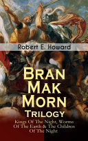 Bran Mak Morn - Trilogy: Kings Of The Night, Worms Of The Earth & The Children Of The Night