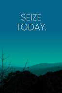 Inspirational Quote Notebook - 'Seize Today.' - Inspirational Journal to Write in - Inspirational Quote Diary