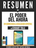 """Resumen De """"El Poder Del Ahora: Un Camino Hacia La Realizacion Espiritual - De Eckhart Tolle"""""""