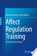 """Affect Regulation Training: A Practitioners' Manual"" by Matthias Berking, Brian Whitley"