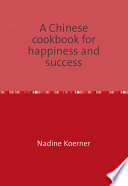A Chinese cookbook for happiness and success
