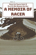 Mental And Physical Battle Of The 2 725 mile Mountain Bike Race A Memoir Of Racer