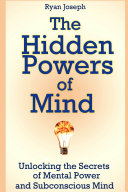 The Hidden Powers of Mind  Unlocking the Secrets of Mental Power and Subconscious Mind