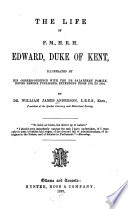 The Life of F  M   H  R  H  Edward  Duke of Kent