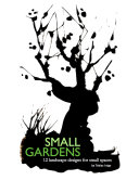 SMALL GARDENS 12 landscape designs for small spaces