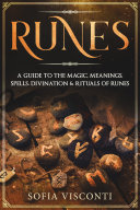Runes: A Guide To The Magic, Meanings, Spells, Divination & Rituals Of Runes Pdf/ePub eBook