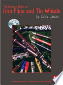 """Essential Guide to Irish Flute and Tin Whistle"" by GREY E. LARSEN"