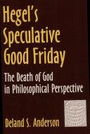 Hegel s Speculative Good Friday