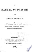 A Manual Of Prayers For Young Persons Or Bishop Ken S Winchester Manual Adapted To General Use