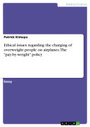 Ethical issues regarding the charging of overweight people on airplanes  The  pay by weight  policy