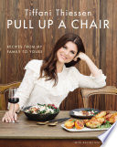 """Pull Up a Chair: Recipes from My Family to Yours"" by Tiffani Thiessen, Rachel Holtzman"