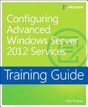 Training Guide Configuring Windows Server 2012 Advanced Services (MCSA)