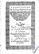 A Confutation of the Popes Bull published more than two yeres agoe against Elizabeth the most gracious Queene of England, Fraunce, and Ireland, and against the noble Realme of England: together with a defence of the sayd true Christian Queene, and of the whole Realme of England. B.L. MS. note