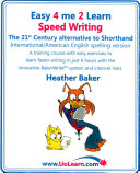 Speed Writing  the 21st Century Alternative to Shorthand  Easy 4 Me 2 Learn  International English