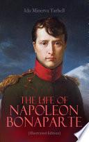 The Life Of Napoleon Bonaparte Illustrated Edition