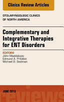 Complementary and Integrative Therapies for ENT Disorders  An Issue of Otolaryngologic Clinics