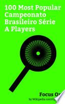 Focus On: 100 Most Popular Campeonato Brasileiro Série A Players