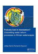 Policies Lost In Translation Unravelling Water Reform Processes In African Waterscapes