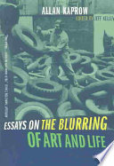 """Essays on the Blurring of Art and Life: Expanded Edition"" by Allan Kaprow, Jeff Kelley"