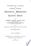 Elementary Lessons with Numerical Examples in Practical Mechanics and Machine Design