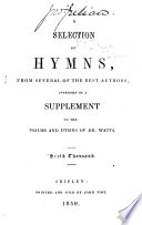 A Selection of Hymns, from several of the best authors: intended as a supplement to the Psalms and Hymns of Dr. Watts, etc. [The preface signed by Samuel Baines, Abraham Clarkson and others.]