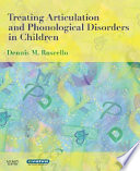 Treating Articulation and Phonological Disorders in Children Book