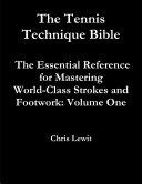 Tennis Technique Bible Volume One