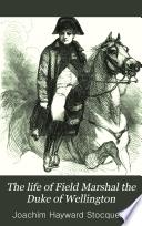 The Life of Field Marshal the Duke of Wellington