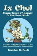 Ix Chel Maya Queen of Heaven in the New World