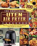 The Unofficial Uten Air Fryer Cookbook