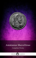 Delphi Complete Works of Ammianus Marcellinus (Illustrated)