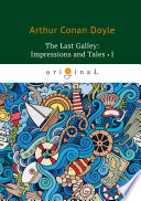 The last Galley  Impressions and Tales I
