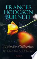 Free FRANCES HODGSON BURNETT Ultimate Collection: 40+ Children's Books, Novels & Short Stories (Illustrated) Book