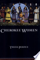 """""""Cherokee Women: Gender and Culture Change, 1700-1835"""" by Theda Perdue"""