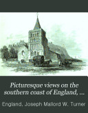 Pdf Picturesque views on the southern coast of England, from drawings made principally by J. M. W. Turner, and engraved by W. B. Cooke and other engravers
